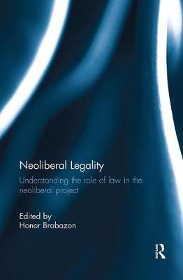 Neoliberal Legality: Understanding the Role of Law in the Neoliberal Project (Paperback)