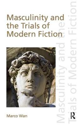 Masculinity and the Trials of Modern Fiction (Paperback)