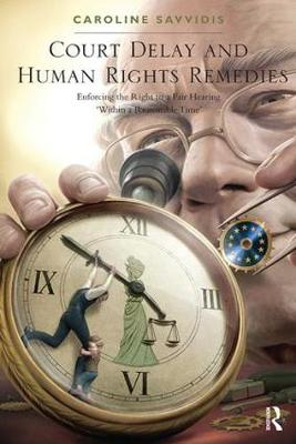 Court Delay and Human Rights Remedies: Enforcing the Right to a Fair Hearing 'Within a Reasonable Time' (Paperback)