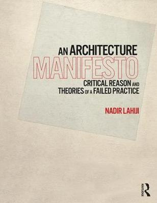 An Architecture Manifesto: Critical Reason and Theories of a Failed Practice (Paperback)