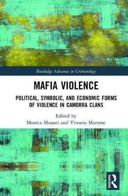 Mafia Violence: Political, Symbolic, and Economic Forms of Violence in Camorra Clans - Routledge Advances in Criminology (Hardback)