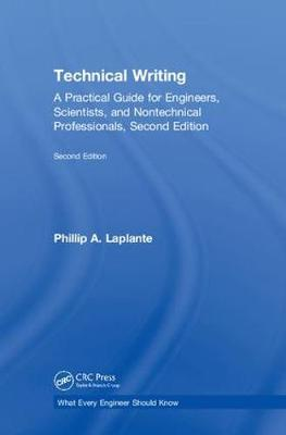 Technical Writing: A Practical Guide for Engineers, Scientists, and Nontechnical Professionals, Second Edition - What Every Engineer Should Know (Hardback)