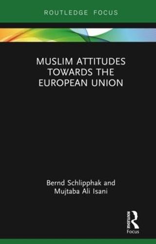Muslim Attitudes Towards the European Union - Routledge Advances in European Politics (Hardback)