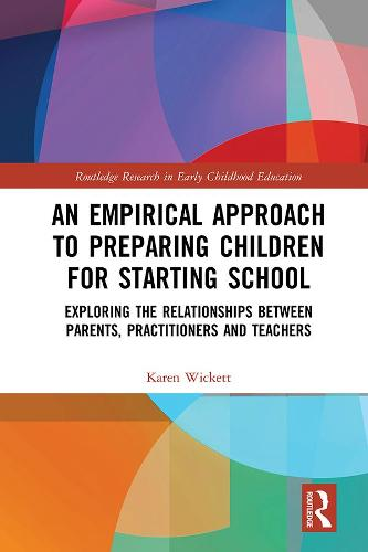 An Empirical Approach to Preparing Children for Starting School: Exploring the Relationships between Parents, Practitioners and Teachers - Routledge Research in Early Childhood Education (Hardback)