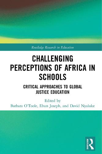 Challenging Perceptions of Africa in Schools: Critical Approaches to Global Justice Education - Routledge Research in Education (Hardback)