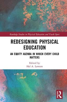 Redesigning Physical Education: An Equity Agenda in Which Every Child Matters - Routledge Studies in Physical Education and Youth Sport (Hardback)