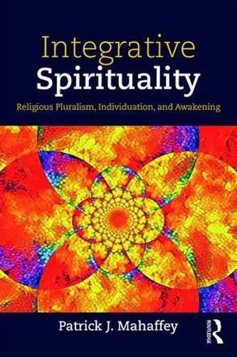 Integrative Spirituality: Religious Pluralism, Individuation, and Awakening (Paperback)