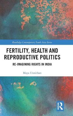 Fertility, Health and Reproductive Politics: Re-imagining Rights in India - Routledge Contemporary South Asia Series (Hardback)