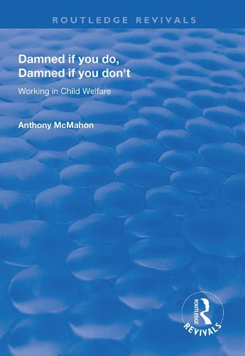 Damned If You Do, Damned If You Don't: Working in Child Welfare - Routledge Revivals (Hardback)