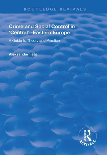 Crime and Social Control in Central-Eastern Europe: A Guide to Theory and Practice - Routledge Revivals (Hardback)