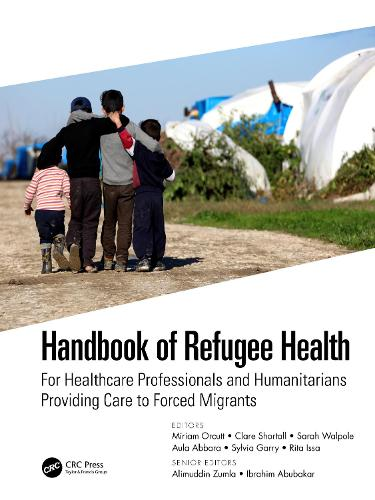 Handbook of Refugee Health: For Healthcare Professionals and Humanitarians Providing Care to Forced Migrants (Paperback)