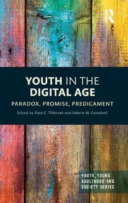 Youth in the Digital Age: Paradox, Promise, Predicament - Youth, Young Adulthood and Society (Hardback)