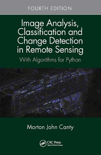 Image Analysis, Classification and Change Detection in Remote Sensing: With Algorithms for Python, Fourth Edition (Hardback)
