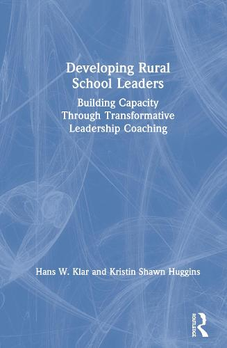 Developing Rural School Leaders: Building Capacity through Transformative Leadership Coaching (Hardback)