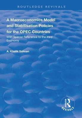 A Macroeconomics Model and Stabilisation Policies for the OPEC Countries: With Special Reference to the Iraqi Economy - Routledge Revivals (Hardback)