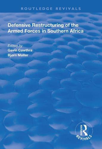 Defensive Restructuring of the Armed Forces in Southern Africa - Routledge Revivals (Hardback)