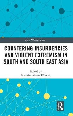 Countering Insurgencies and Violent Extremism in South and South East Asia - Cass Military Studies (Hardback)