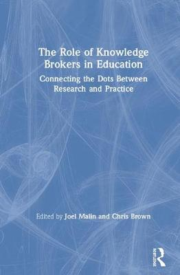 The Role of Knowledge Brokers in Education: Connecting the Dots Between Research and Practice (Hardback)