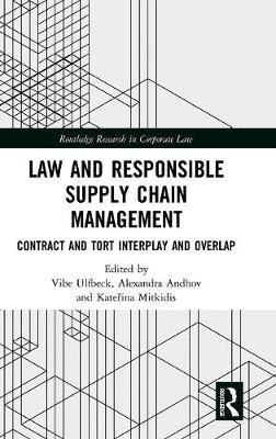 Law and Responsible Supply Chain Management: Contract and Tort Interplay and Overlap - Routledge Research in Corporate Law (Hardback)