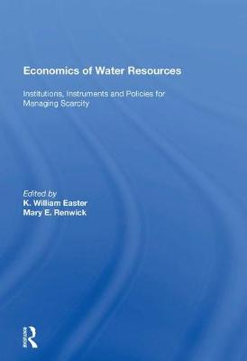 Economics of Water Resources: Institutions, Instruments and Policies for Managing Scarcity (Paperback)