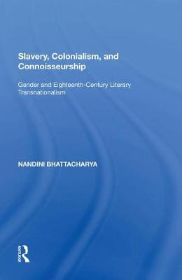 Slavery, Colonialism and Connoisseurship: Gender and Eighteenth-Century Literary Transnationalism (Paperback)