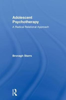 Adolescent Psychotherapy: A Radical Relational Approach (Hardback)