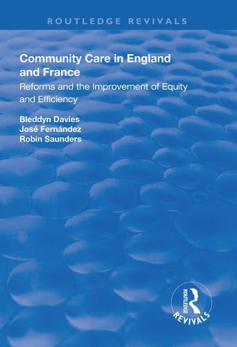 Community Care in England and France: Reforms and the Improvement of Equity and Efficiency - Routledge Revivals (Hardback)