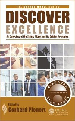 Discover Excellence: An Overview of the Shingo Model and Its Guiding Principles - The Shingo Model Series (Hardback)