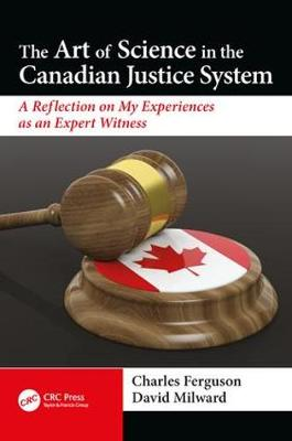 The Art of Science in the Canadian Justice System: A Reflection of My Experiences as an Expert Witness (Paperback)