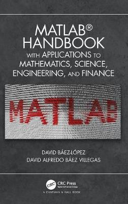 MATLAB Handbook with Applications to Mathematics, Science, Engineering, and Finance (Hardback)