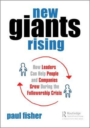 New Giants Rising: How Leaders Can Help People and Companies Grow During the Followership Crisis (Paperback)