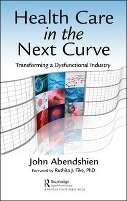 Health Care in the Next Curve: Transforming a Dysfunctional Industry (Hardback)