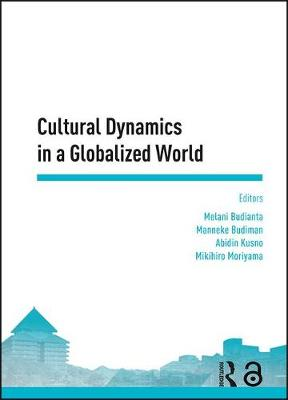 Cultural Dynamics in a Globalized World: Proceedings of the Asia-Pacific Research in Social Sciences and Humanities, Depok, Indonesia, November 7-9, 2016: Topics in Arts and Humanities (Hardback)