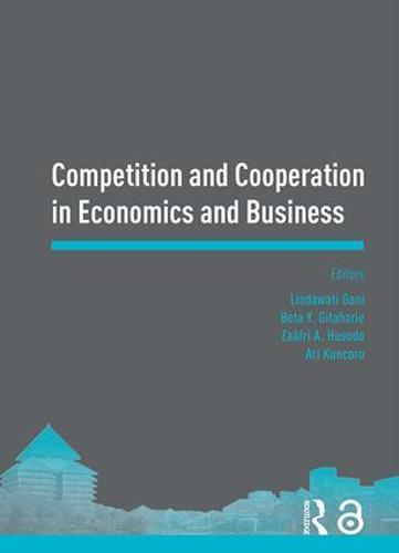 Competition and Cooperation in Economics and Business: Proceedings of the Asia-Pacific Research in Social Sciences and Humanities, Depok, Indonesia, November 7-9, 2016: Topics in Economics and Business (Hardback)