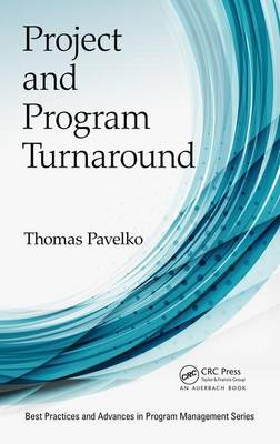 Project and Program Turnaround - Best Practices and Advances in Program Management (Hardback)