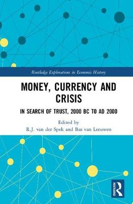 Money, Currency and Crisis: In Search of Trust, 2000 BC to AD 2000 - Routledge Explorations in Economic History (Hardback)
