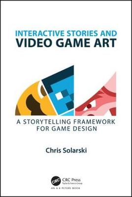 Interactive Stories and Video Game Art: A Storytelling Framework for Game Design (Hardback)