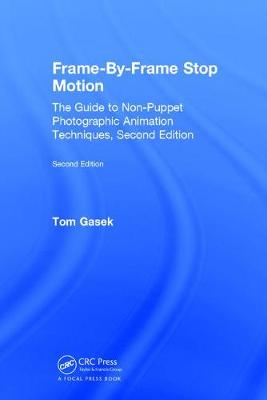 Frame-By-Frame Stop Motion: The Guide to Non-Puppet Photographic Animation Techniques, Second Edition (Hardback)