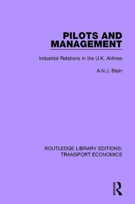 Pilots and Management: Industrial Relations in the U.K. Airlines - Routledge Library Editions: Transport Economics (Paperback)