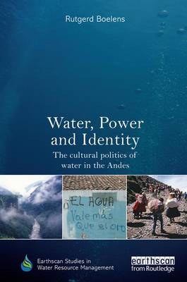 Water, Power and Identity: The Cultural Politics of Water in the Andes - Earthscan Studies in Water Resource Management (Paperback)