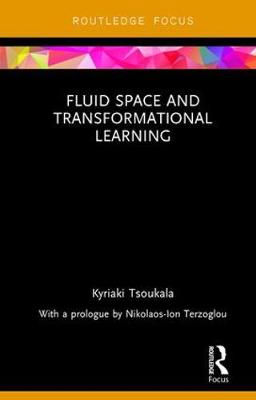 Fluid Space and Transformational Learning - Routledge Focus on Design Pedagogy (Hardback)