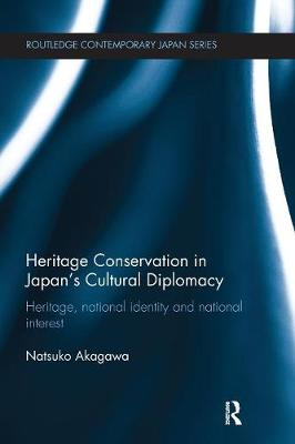 Heritage Conservation and Japan's Cultural Diplomacy: Heritage, National Identity and National Interest (Paperback)