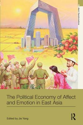 The Political Economy of Affect and Emotion in East Asia - Asia's Transformations (Paperback)