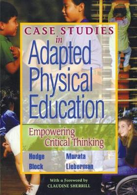 Case Studies in Adapted Physical Education: Empowering Critical Thinking (Hardback)