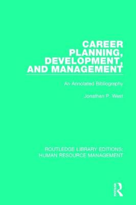 Career Planning, Development, and Management: An Annotated Bibliography - Routledge Library Editions: Human Resource Management (Hardback)