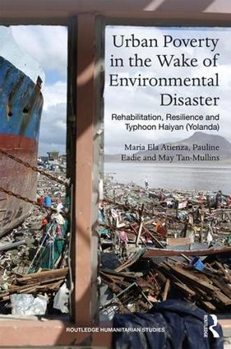 Urban Poverty in the Wake of Environmental Disaster: Rehabilitation, Resilience and Typhoon Haiyan (Yolanda) - Routledge Humanitarian Studies (Hardback)