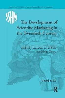 The Development of Scientific Marketing in the Twentieth Century: Research for Sales in the Pharmaceutical Industry (Paperback)