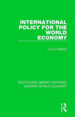 International Policy for the World Economy - Routledge Library Editions: Modern World Economy (Hardback)