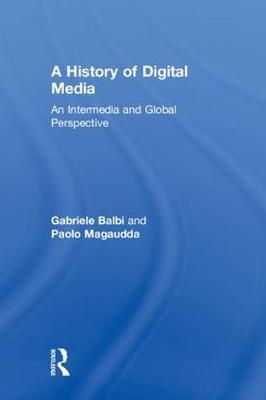 A History of Digital Media: An Intermedia and Global Perspective (Hardback)