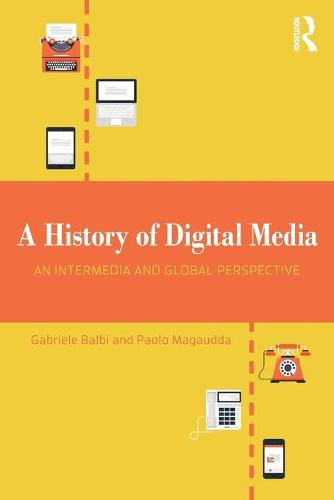 A History of Digital Media: An Intermedia and Global Perspective (Paperback)